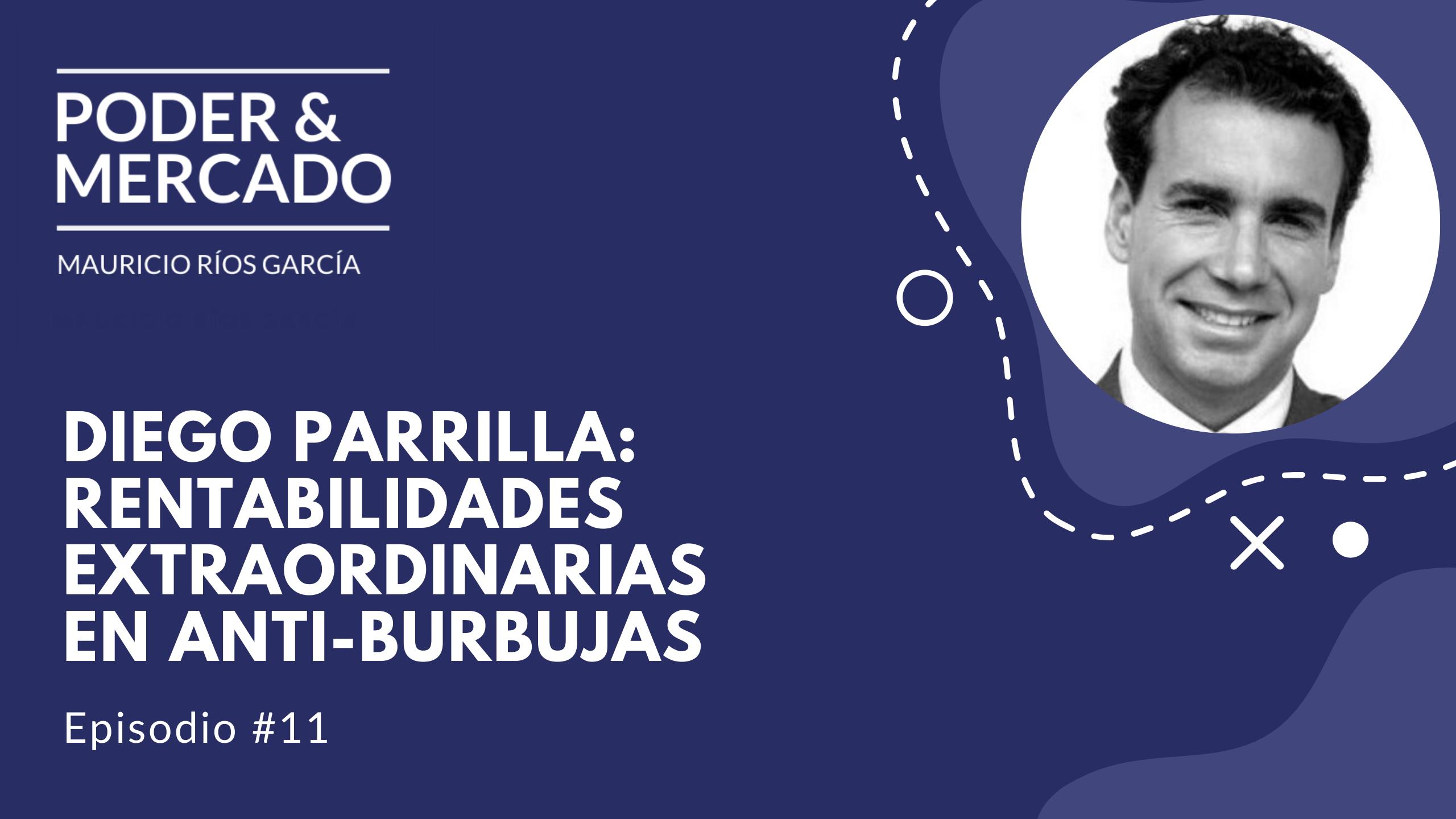 11 Diego Parrilla: Rentabilidades extraordinarias en anti-burbujas -  Mauricio Ríos García